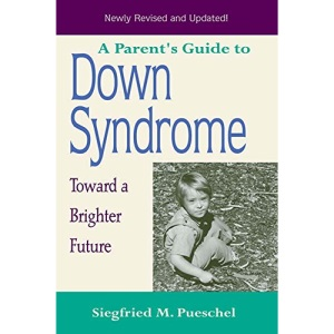 A Parent's Guide to down Syndrome: Toward a Brighter Future