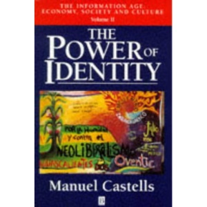 The Information Age: Power of Identity v.2: Economy, Society and Culture: Power of Identity Vol 2 (The information age: economy, society & culture)