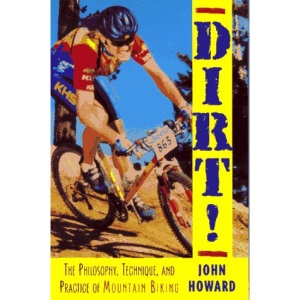 Dirt!: The Philosophy, Technique and Practice of Mountain Biking