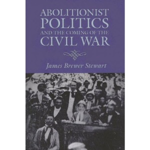 Abolitionist Politics and the Coming of the Civil War