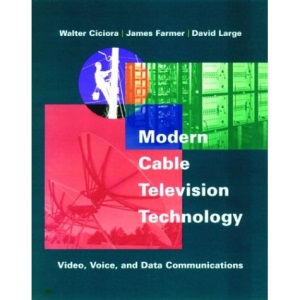 Modern Cable Television Technology: Video, Voice and Data Communication (The Morgan Kaufmann Series in Networking)