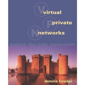 Virtual Private Networks: Making the Right Connection (The Morgan Kaufmann Series in Networking)