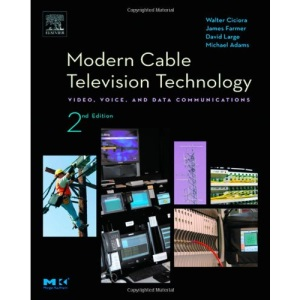 Modern Cable Television Technology: Video, Voice and Data Communications (The Morgan Kaufmann Series in Networking)