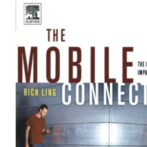 The Mobile Connection: The Cell Phone's Impact on Society (Interactive Technologies)