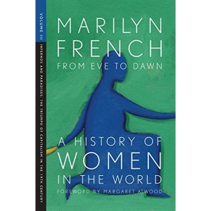 From Eve to Dawn, A History of Women in the World, Volume III : Infernos and Paradises: The Triumphs of Capitalism in the 19th Century