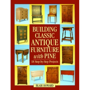 Building Classic Antique Furniture with Pine: 18 Step-by-Step Projects