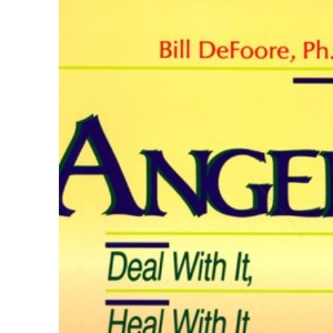 Anger: Deal with it, Heal with it, Stop it from Killing You!