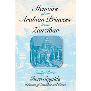 Memoirs of an Arabian Princess from Zanzibar (Topics in World History)