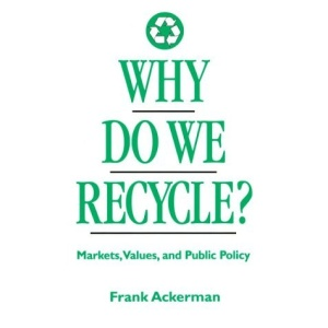 Why Do We Recycle?: Markets, Values and Public Policy