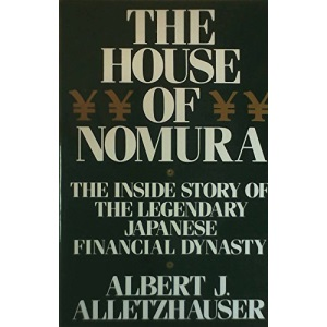 The House of Nomura: The Rise to Power of the World's Wealthiest Company: the Inside Story of the Legendary Japanese Dynasty