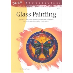 Glass Painting: Discover a Wide Range of Painting Styles and Techniques for Creating Your Own Glass Masterpieces (Artist's Library)