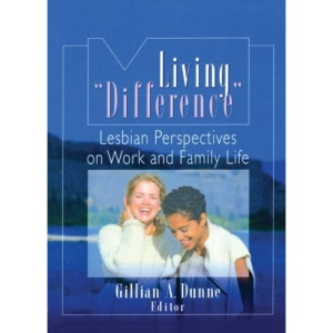 Living Difference: Lesbian Perspectives on Work and Family Life
