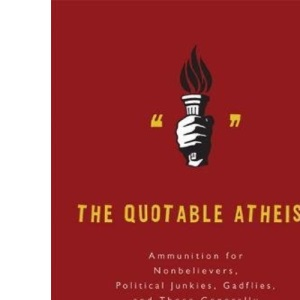 Quotable Atheist: Ammunition for Nonbelievers, Political Junkies, Gadflies and Those Generally Hell-bound