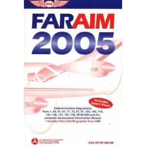 FAR/AIM 2005: Federal Aviation Regulations and Aeronautical Information Manual (FAR/AIM: Federal Aviation Regulations & the Aeronautical Information Manual)