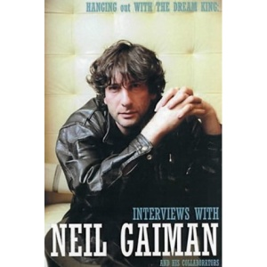 Hanging Out with the Dream King: Interviews with Neil Gaiman and His Collaborators
