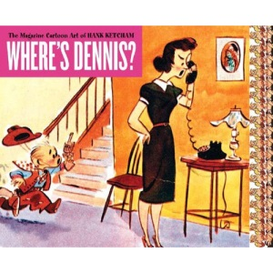 Where's Dennis?: The Magazine Cartoon Art of Hank Ketcham