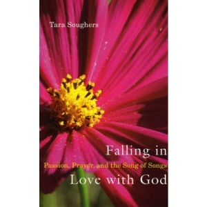 Falling in Love With God: Passion, Prayer, and the Song of Songs