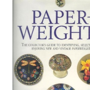 Paperweights: The Collector's Guide to Identifying, Selecting, and Enjoying New and Vintage Paperweights