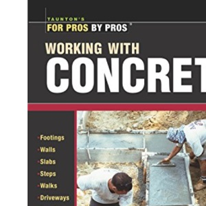 Working with Concrete (Fro Pros/By Pros Series) (For Pros By Pros)