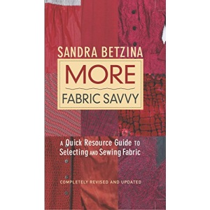 More Fabric Savvy: A Quick Resource Guide to Selecting and Sewing Fabric