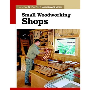 Small Woodworking Shops (Fine Woodworking)