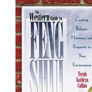 The Western Guide To Feng Shui: Creating Balance, Harmony, and Prosperity in Your Environmen: Creating Balance, Harmony and Prosperity in Your Environment