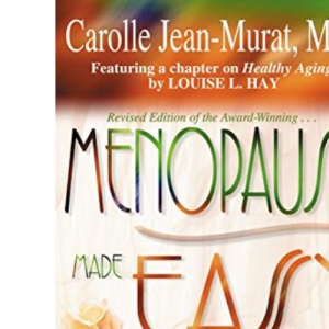Menopause Made Easy: How to Make the Right Decisions for the Rest of Your Life