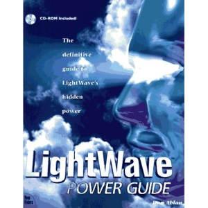 LightWave Power Guide: The Definitive Guide to LightWave's Hidden Power, with CD-ROM