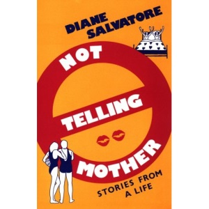 Not Telling Mother: Stories from a Life