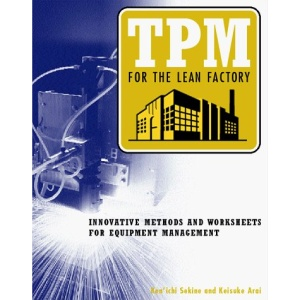 TPM for the Lean Factory: Innovative Methods and Worksheets for Equipment Management (Time-Tested Equipment Management Titles!)