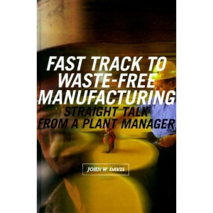 Fast Track to Waste-free Manufacturing: Straight Talk from a Plant Manager (Shopfloor Series)