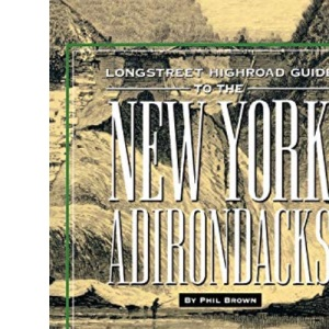 Longstreet Highroad Guide to the New York Adirondacks (Longstreet Highroad Guides)