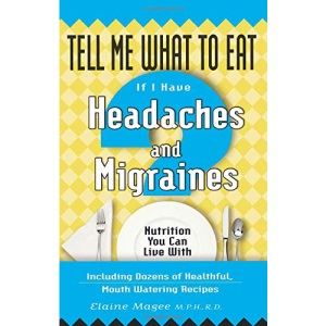 Tell Me What to Eat If I Have Headaches and Migraines: Nutrition You Can Live with (Tell Me What to Eat)