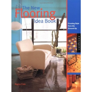 The New Flooring Idea Book: Creating Style from the Floor up