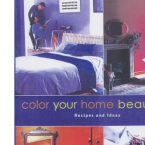 Color Your Home Beautiful: Recipes and Ideas