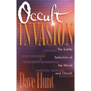 Occult Invasion: The Subtle Seduction of the World and the Church