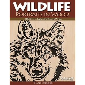 Wildlife Portraits in Wood: 30 Patterns to Capture the Beauty of Nature (Scroll Saw Woodworking & Crafts Book)