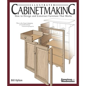 Illustrated Cabinetmaking: How to Design and Construct Furniture That Works (Fox Chapel Publishing) Over 1300 Drawings & Diagrams for Drawers, Tables, ... Furniture That Works (American Woodworker)