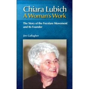 A Woman's Work: A Chiara Lubich: A Biography of the Focolare Movement and Its Founder