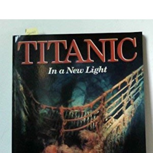 Titanic: A New Light in the World's Most Famous Shipwreck
