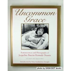 Uncommon Grace: Photographs of Jacqueline Bouvier Kennedy Onassis