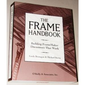 The Frame Handbook: Building FrameMaker Documents That Work: Building Frameworker Documents That Work