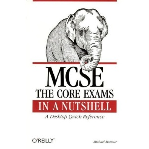 MCSE : The Core Exams in a Nutshell