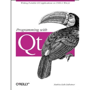Programming with QT: Writing Portable GUI Applicat: Writing Portable GUI applications on UNIX and Win32: Write Portable GUI Applications on UNIX & Win32