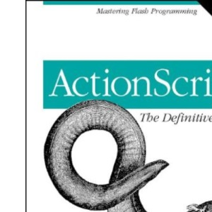 ActionScript: The Definitive Guide: Mastering Flash Programming