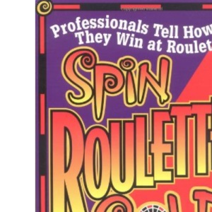 Spin Roulette Gold: Secrets of Beating the Wheel