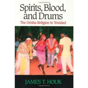 Spirits, Blood and Drums: The Orisha Religion in Trinidad