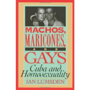Machos, Maricones, and Gays: Cuba and Homosexuality