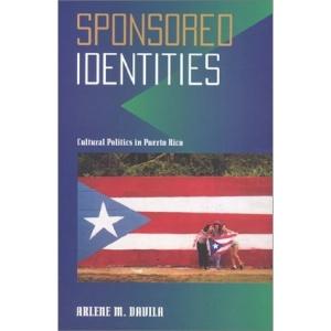 Sponsored Identities: Cultural Politics in Puerto Rico (Puerto Rican Studies)