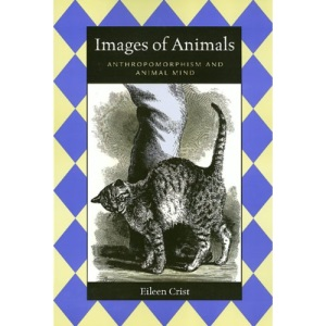 Images of Animals: Anthropomorphism and Animal Mind (Animals, Culture, & Society)